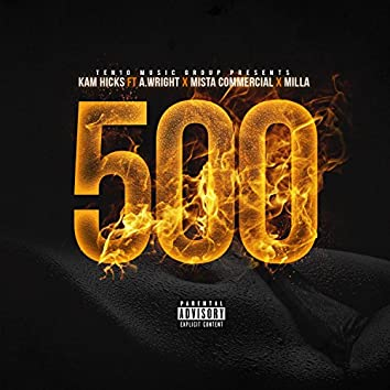 500 (feat. A. Wright, Mista Commercial & Milla)
