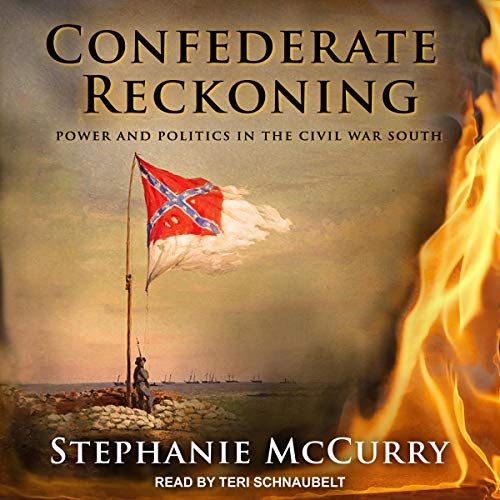 Confederate Reckoning     Power and Politics in the Civil War South              By:                                                                                                                                 Stephanie McCurry                               Narrated by:                                                                                                                                 Teri Schnaubelt                      Length: 16 hrs and 30 mins     Not rated yet     Overall 0.0