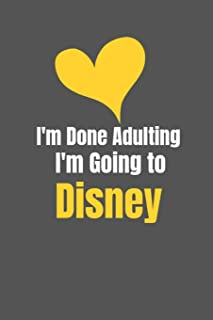 I'm Done Adulting I'm Going: Disney Vacation Planner. Funny Lined Notebook to Write in.