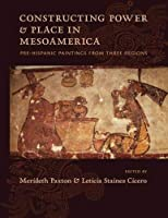 Constructing Power & Place in Mesoamerica: Pre-hispanic Paintings from Three Regions