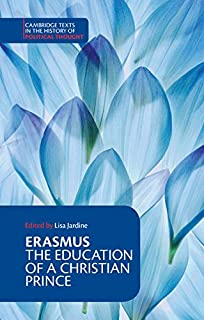 Erasmus: The Education of a Christian Prince with the Panegyric for Archduke Philip of Austria (Cambridge Texts in the His...