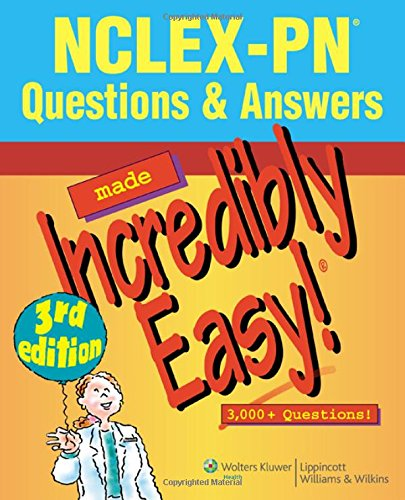 NCLEX-PN Questions & Answers Made Incredibly Easy: 3,000 Questions! (NCLEX-PN Questions and Answers Made Incredibly Easy)