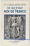 Ce qu'était un Roi de France.