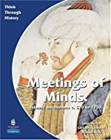 Meeting of Minds: A World Study Before 1900: Students Book (Think Through History) by Christine Counsell(2007-06-29)