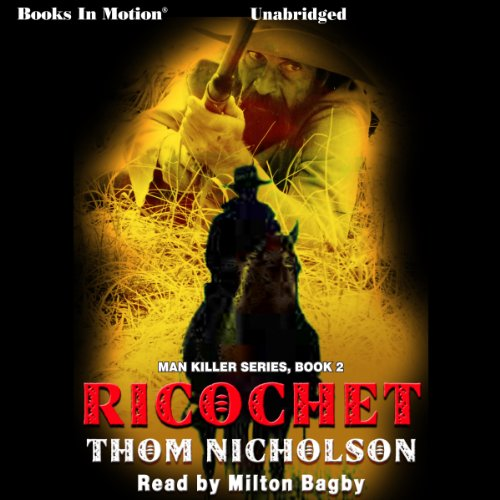 Ricochet     Man Killer, Book 2              By:                                                                                                                                 Thom Nicholson                               Narrated by:                                                                                                                                 Milton Bagby                      Length: 8 hrs and 49 mins     1 rating     Overall 5.0