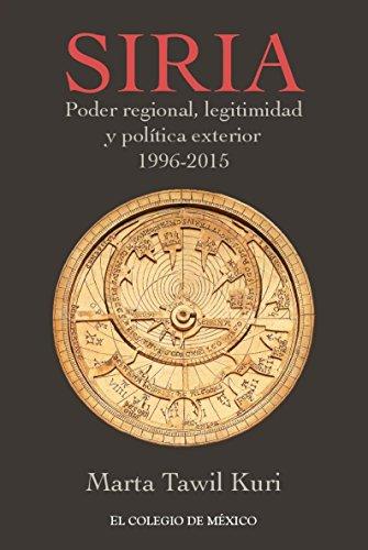 Siria. Poder regional, legitimidad y política exterior, 1996-2015