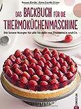 Thermoküchenmaschine: Das ultimative Backbuch für die Thermoküchenmaschine. Die besten 200
