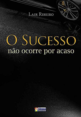 O sucesso não ocorre por acaso (Best-Sellers Lair Ribeiro)