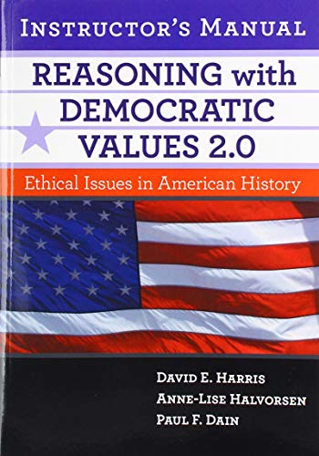 Reasoning with Democratic Values 2.0 Instructor's Manual: Ethical Issues in American History