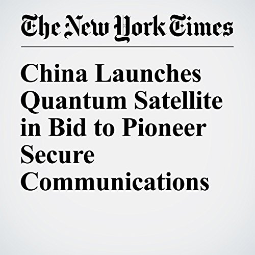 China Launches Quantum Satellite in Bid to Pioneer Secure Communications cover art