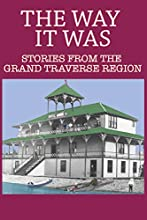 The Way It Was: Stories from the Grand Traverse Region