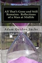 All That's Gone and Still Remains: Reflections of a Man at Midlife: Essays on the Opportunities, Challenges, Hopes and Fea...