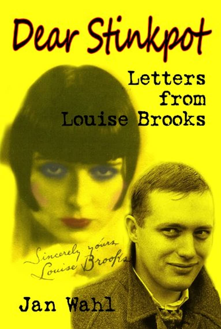 短命はしご封建Dear Stinkpot: Letters From Louise Brooks (English Edition)