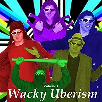 Wacky Uberism, Vol. 1