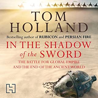 In the Shadow of the Sword     The Battle for Global Empire and the End of the Ancient World              Written by:                                                                                                                                 Tom Holland                               Narrated by:                                                                                                                                 Jonathan Keeble                      Length: 17 hrs and 50 mins     11 ratings     Overall 4.6