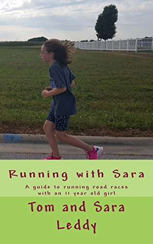 Running with Sara: A guide to running road races with an 11 year old girl