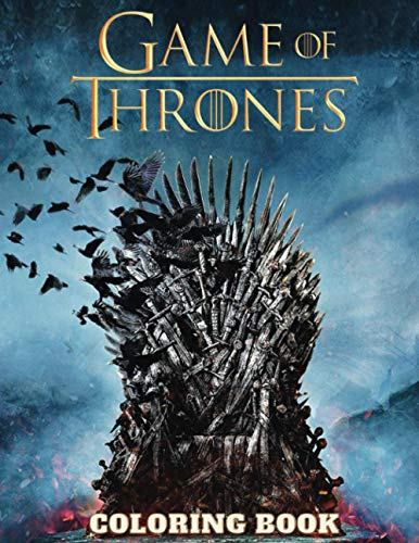 GAME OF THRONES Coloring Book: Amazing book to color for stress-relieving with HIGH QUALITY IMAGES