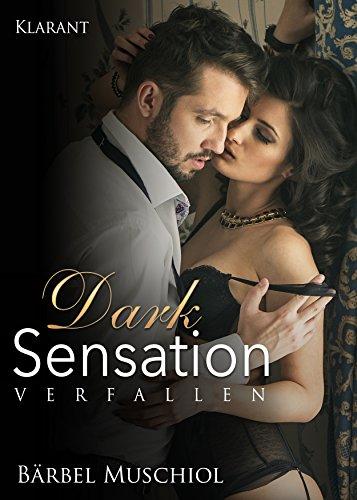 Dark Sensation - Verfallen. Erotischer Roman von [Muschiol, Bärbel]