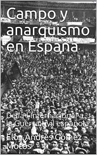 Campo y anarquismo en España: De la I Internacional a la Guerra civil española (La revolución española nº 1) eBook: Gómez Motos, Eloy Andrés: Amazon.es: Tienda Kindle