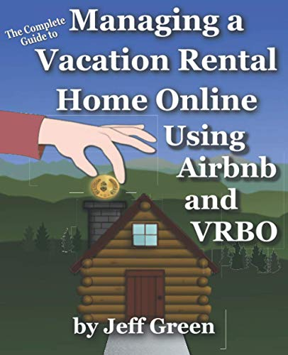Real Estate Investing Books! - The Complete Guide to Managing a Vacation Rental Home Online Using Airbnb and VRBO: Even if You Live Far Away