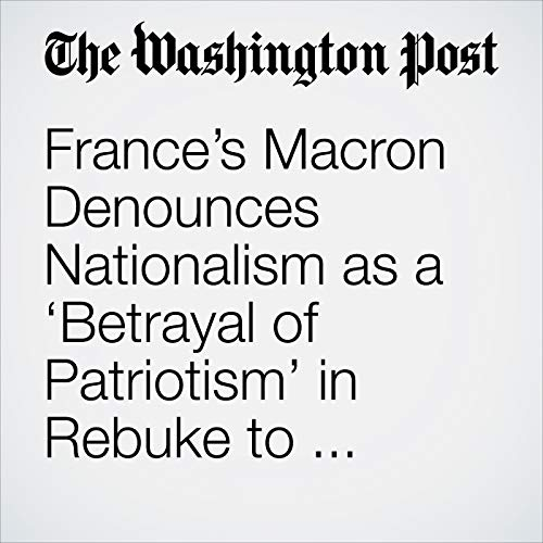 『France's Macron Denounces Nationalism as a 'Betrayal of Patriotism' in Rebuke to Trump at WWI Remembrance』のカバーアート