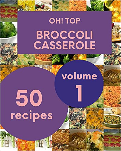 Oh! Top 50 Broccoli Casserole Recipes Volume 1: Home Cooking Made Easy with Broccoli Casserole Cookbook! (English Edition)