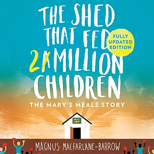 The Shed That Fed 2 Million Children: The Extraordinary Story of Mary's Meals cover art