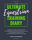 The Ultimate Equestrian Training Diary: Manage Your Horse's Care, Document Your Riding Lessons, Set Focused Goals, and Track Your Competition Results in this ALL-IN-ONE Equestrian Performance Diary