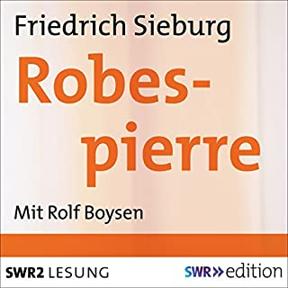 Robespierre                   Autor:                                                                                                                                 Friedrich Sieburg                               Sprecher:                                                                                                                                 Rolf Boysen                      Spieldauer: 11 Std. und 36 Min.     50 Bewertungen     Gesamt 4,4