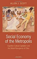 Social Economy of the Metropolis: Cognitive-Cultural Capitalism and the Global Resurgence of Cities