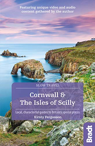 Cornwall & The Isles of Scilly: Local, characterful guides to Britain\'s Special Places (Bradt Slow Travel. Cornwall & the Isles of Scilly)