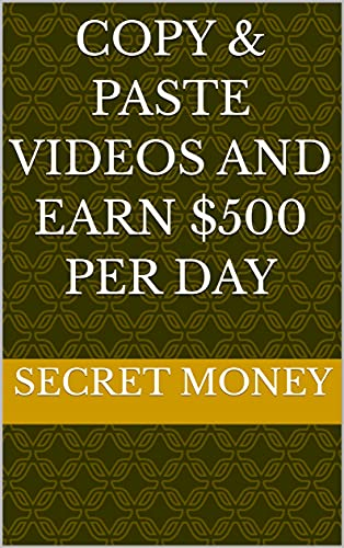 Copy & Paste Videos And Earn $500 Per Day (English Edition)