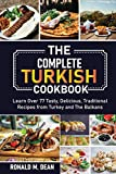 The Complete Turkish Cookbook: Learn Over 77 Tasty, Delicious, Traditional Recipes from Turkey and The Balkans