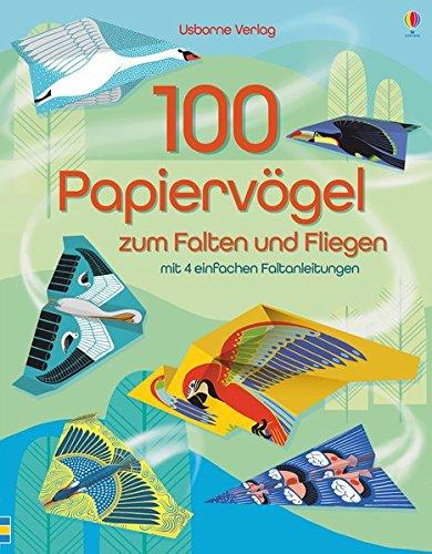 100 Papiervögel zum Falten und Fliegen: mit 4 einfachen Faltanleitungen