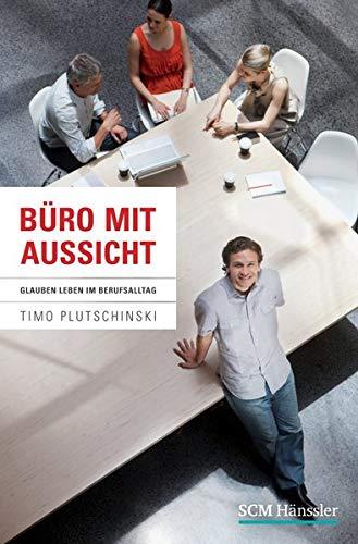 Buchseite und Rezensionen zu 'Büro mit Aussicht: Glauben leben im Berufsalltag' von Plutschinski, Timo