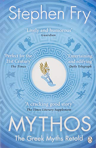 Mythos: The Greek Myths Retold: A Retelling of the Myths of Ancient Greece (Stephen Fry's Greek Myths, Band 1)