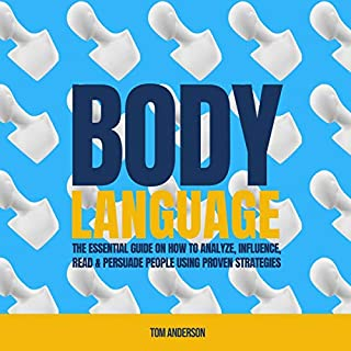 Body Language: The Essential Guide on How to Analyze, Influence, Read & Persuade People Using Proven Strategies cover art