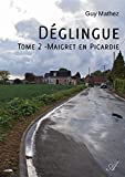 Déglingue - Tome 2: Maigret en Picardie (French Edition)