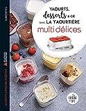 Yaourts, Desserts & Cie avec la Yaourtiere Multi Delices