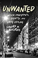 Unwanted: Muslim Immigrants, Dignity and Drug Dealing (Studies in Crime and Public Policy)
