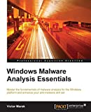 Windows Malware Analysis Essentials: Master the fundamentals of malware analysis for the Windows platform and enhance your anti-malware skill set