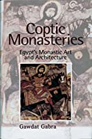 Coptic Monasteries: Egypt's Monastic Art and Architecture