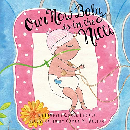 Compare Textbook Prices for Our New Baby is in the NICU  ISBN 9781733289900 by Luckey, Lindsey Coker