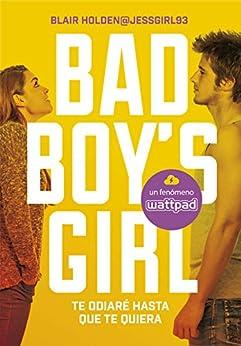 Te odiaré hasta que te quiera (Bad Boy's Girl 1) de [Blair Holden, Sheila Espinosa Arribas]