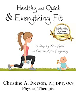 Healthy and Quick & Everything Fit: A Step-by-Step Guide to Exercise After Pregnancy by [Christine Iverson, Delilah Cohn, Chad Deering]