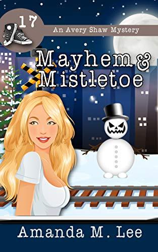 Mayhem & Mistletoe (An Avery Shaw Mystery Book 17) by [Amanda M. Lee]