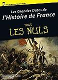 Les grandes dates de l'Histoire de France Pour Les Nuls (French Edition)