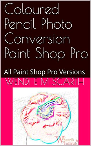 Coloured Pencil Photo Conversion Paint Shop Pro: All Paint Shop Pro versions (Paint Shop Pro Made easy Book 357) (English Edition)