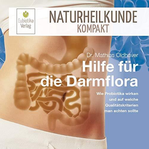 Hilfe für die Darmflora: Wie Probiotika wirken und auf welche Qualitätskriterien man achten sollte (Naturheilkunde Kompakt)