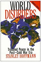 World Disorders: Troubled Peace in the Post-Cold War Era